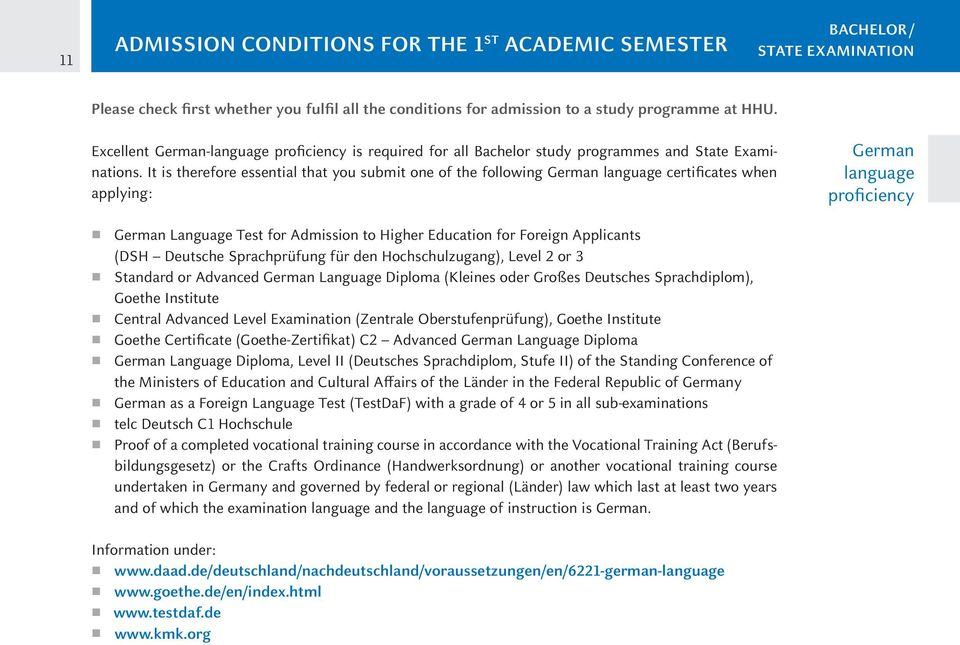 It is therefore essential that you submit one of the following German language certificates when applying: German language proficiency German Language Test for Admission to Higher Education for
