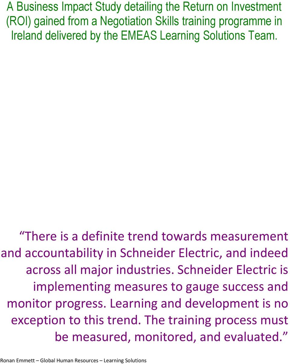 There is a definite trend towards measurement and accountability in Schneider Electric, and indeed across all major industries.