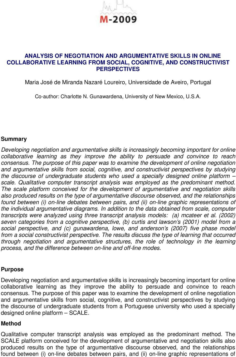 The purpose of this paper was to examine the development of online negotiation and argumentative skills from social, cognitive, and constructivist perspectives by studying the discourse of