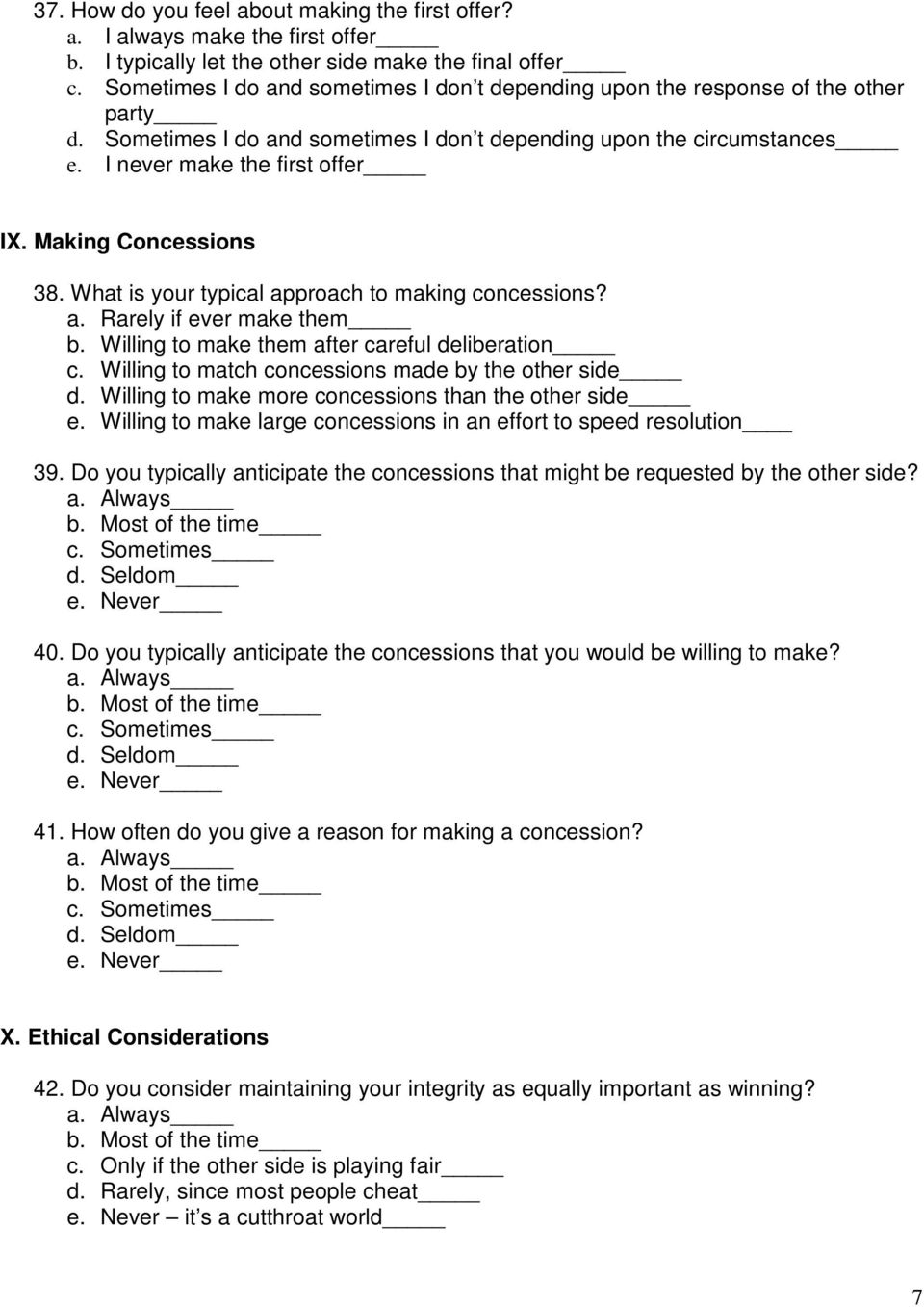 Making Concessions 38. What is your typical approach to making concessions? a. Rarely if ever make them b. Willing to make them after careful deliberation c.