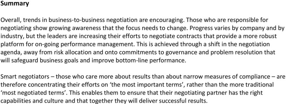 This is achieved through a shift in the negotiation agenda, away from risk allocation and onto commitments to governance and problem resolution that will safeguard business goals and improve