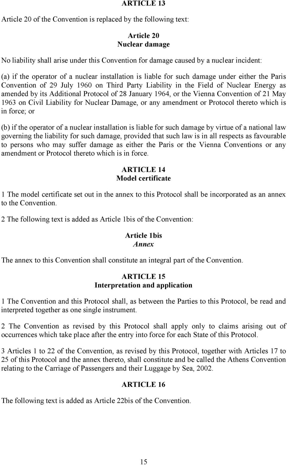 Protocol of 28 January 1964, or the Vienna Convention of 21 May 1963 on Civil Liability for Nuclear Damage, or any amendment or Protocol thereto which is in force; or (b) if the operator of a nuclear
