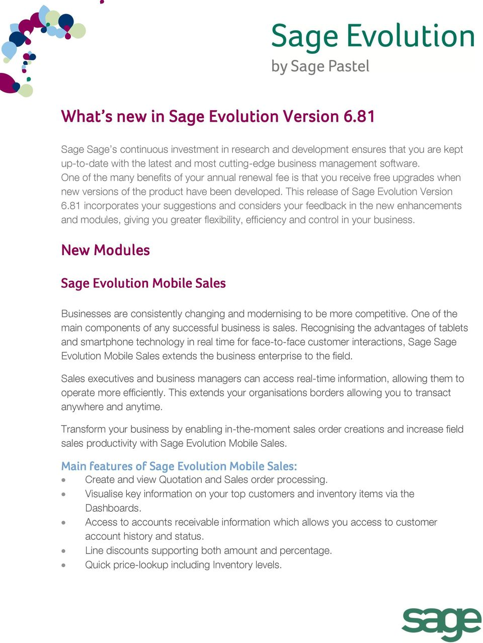 One of the many benefits of your annual renewal fee is that you receive free upgrades when new versions of the product have been developed. This release of Sage Evolution Version 6.