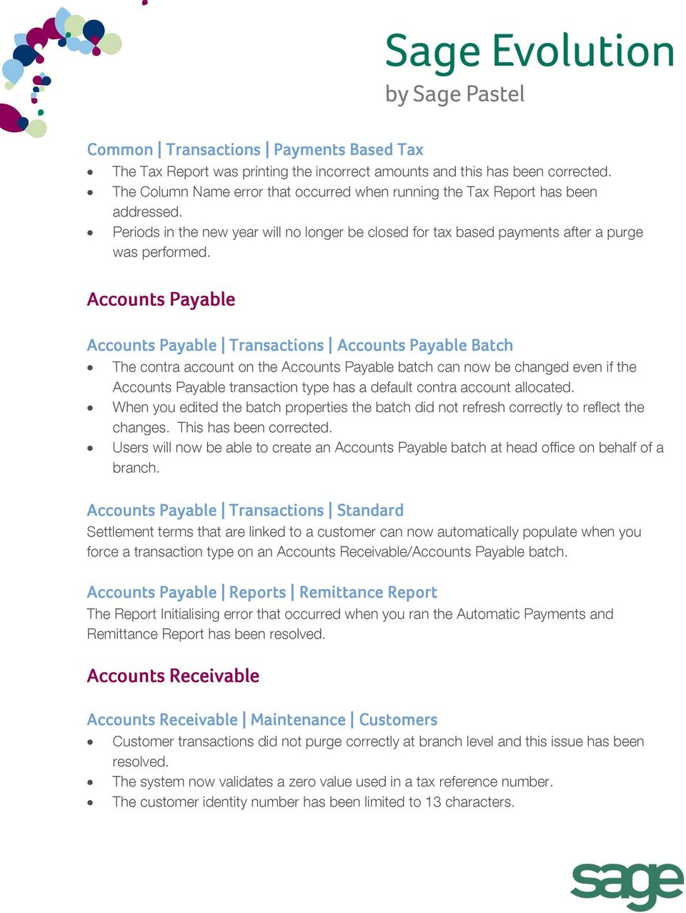 Accounts Payable Accounts Payable Transactions Accounts Payable Batch The contra account on the Accounts Payable batch can now be changed even if the Accounts Payable transaction type has a default