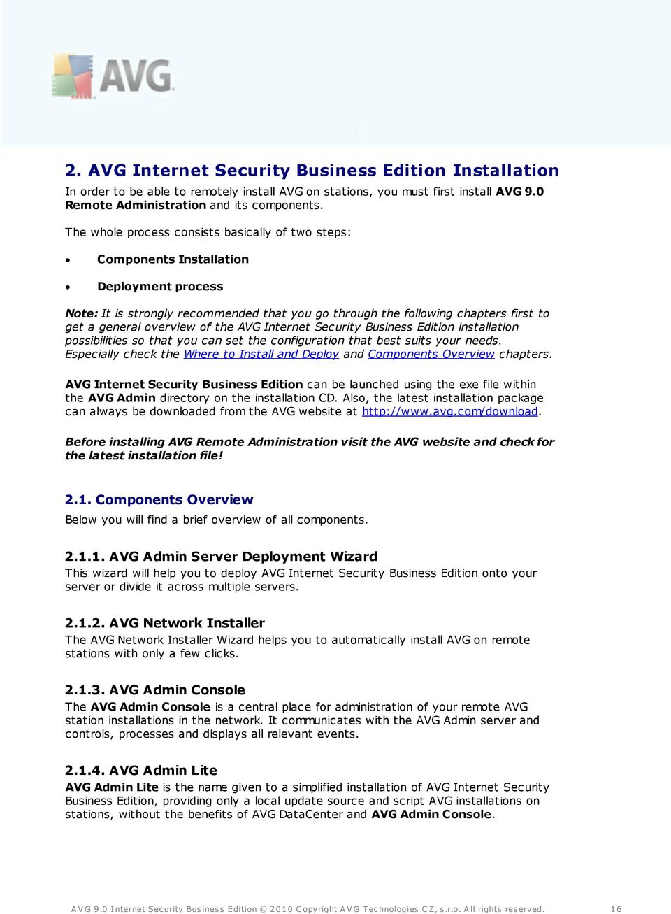 overview of the AVG Internet Security Business Edition installation possibilities so that you can set the configuration that best suits your needs.