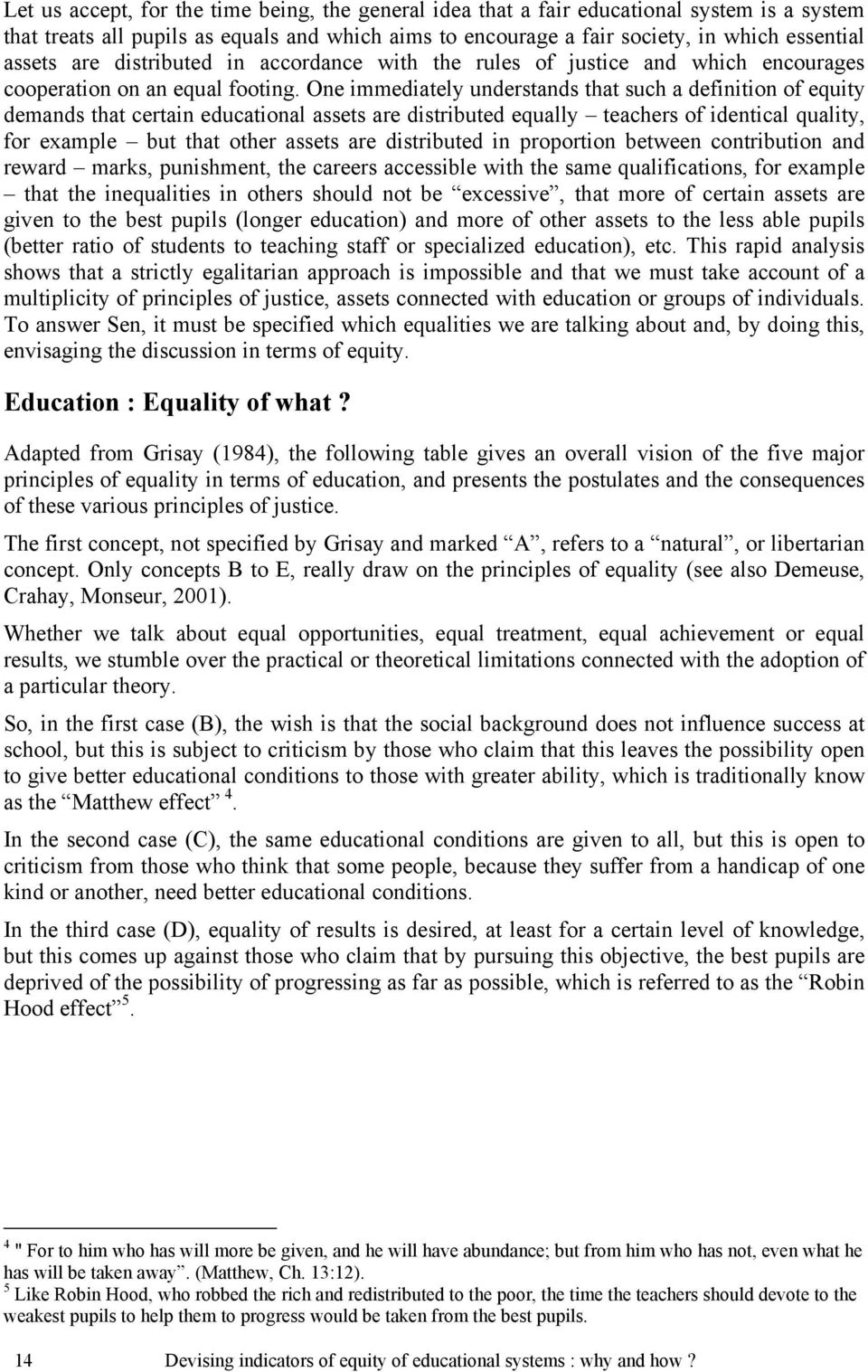 One immediately understands that such a definition of equity demands that certain educational assets are distributed equally teachers of identical quality, for example but that other assets are