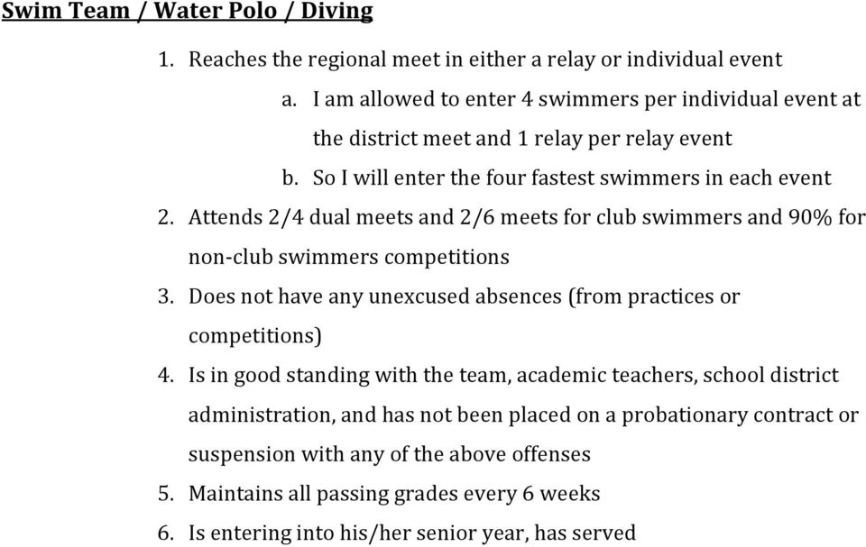 Attends 2/4 dual meets and 2/6 meets for club swimmers and 90% for non club swimmers competitions 3. Does not have any unexcused absences (from practices or competitions) 4.
