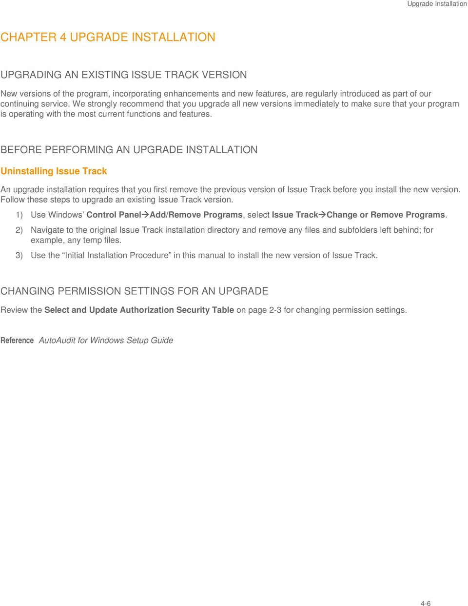 BEFORE PERFORMING AN UPGRADE INSTALLATION Uninstalling Issue Track An upgrade installation requires that you first remove the previous version of Issue Track before you install the new version.