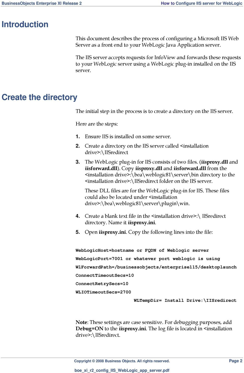 Create the directory The initial step in the process is to create a directory on the IIS server. Here are the steps: 1. Ensure IIS is installed on some server. 2.