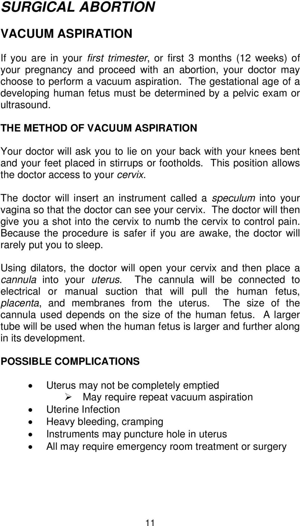 THE METHOD OF VACUUM ASPIRATION Your doctor will ask you to lie on your back with your knees bent and your feet placed in stirrups or footholds. This position allows the doctor access to your cervix.