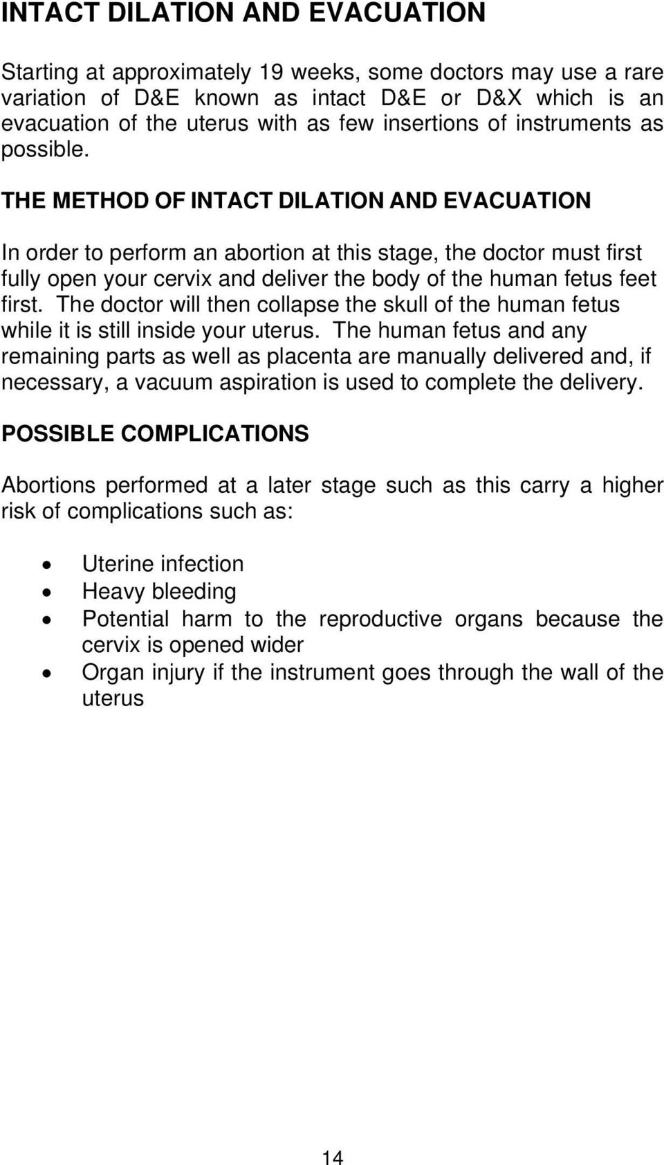 THE METHOD OF INTACT DILATION AND EVACUATION In order to perform an abortion at this stage, the doctor must first fully open your cervix and deliver the body of the human fetus feet first.