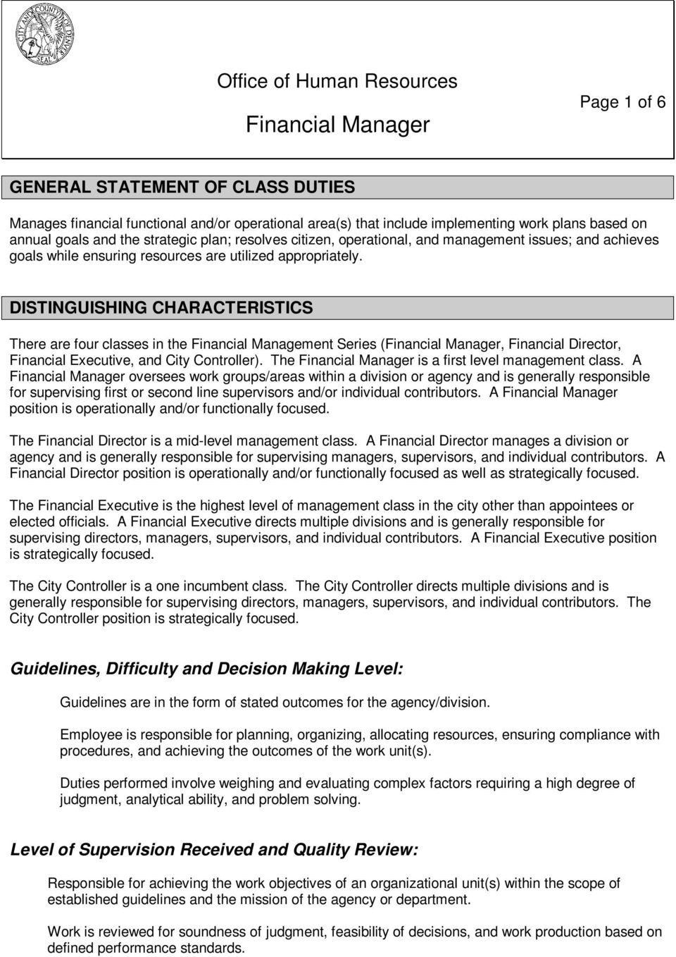 DISTINGUISHING CHARACTERISTICS There are four classes in the Financial Management Series (Financial Manager, Financial Director, Financial Executive, and City Controller).