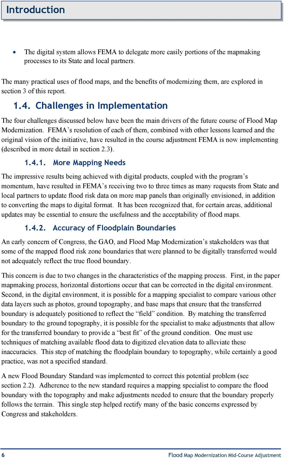 Challenges in Implementation The four challenges discussed below have been the main drivers of the future course of Flood Map Modernization.