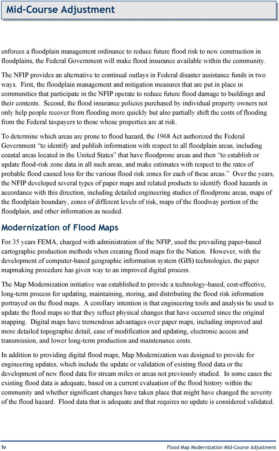 First, the floodplain management and mitigation measures that are put in place in communities that participate in the NFIP operate to reduce future flood damage to buildings and their contents.