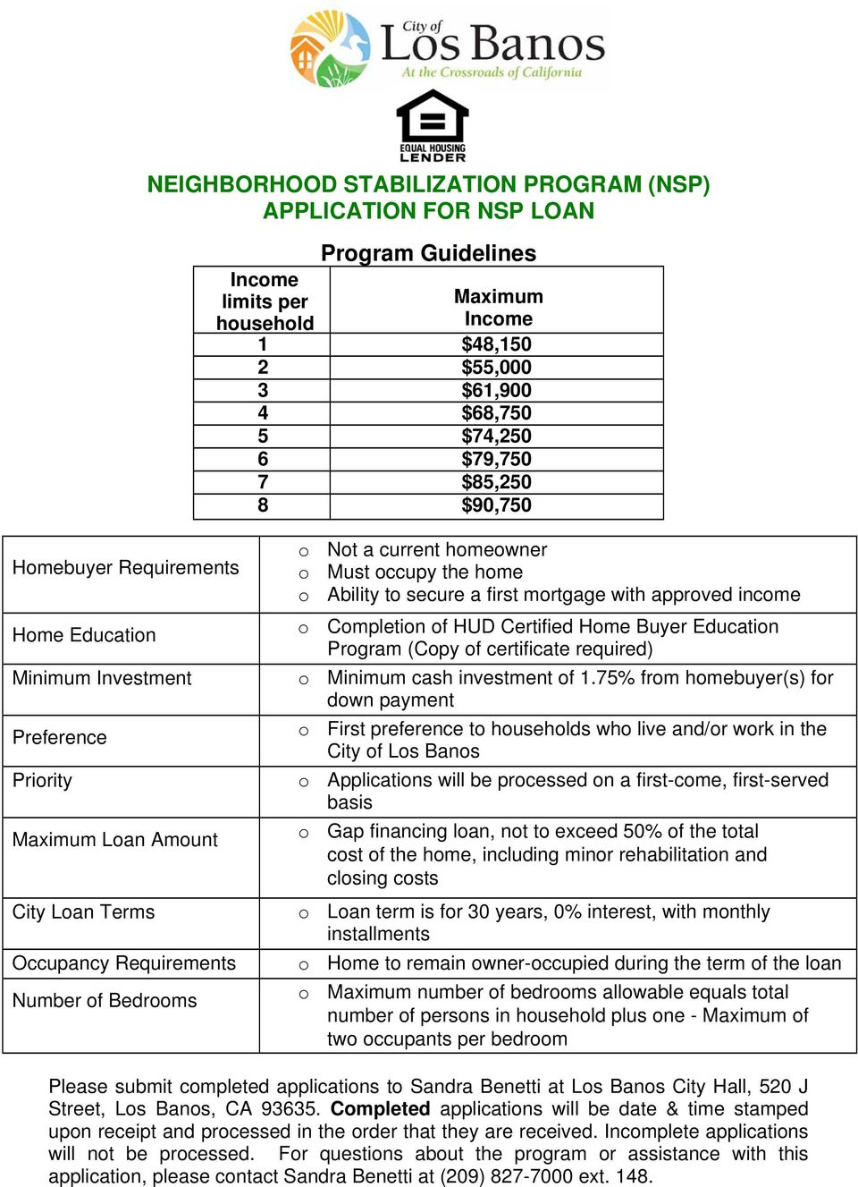 mortgage with approved income o Completion of HUD Certified Home Buyer Education Program (Copy of certificate required) o Minimum cash investment of 1.