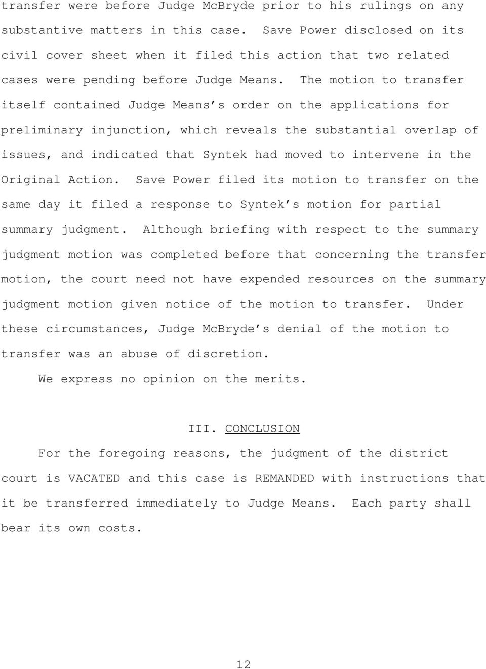 The motion to transfer itself contained Judge Means s order on the applications for preliminary injunction, which reveals the substantial overlap of issues, and indicated that Syntek had moved to