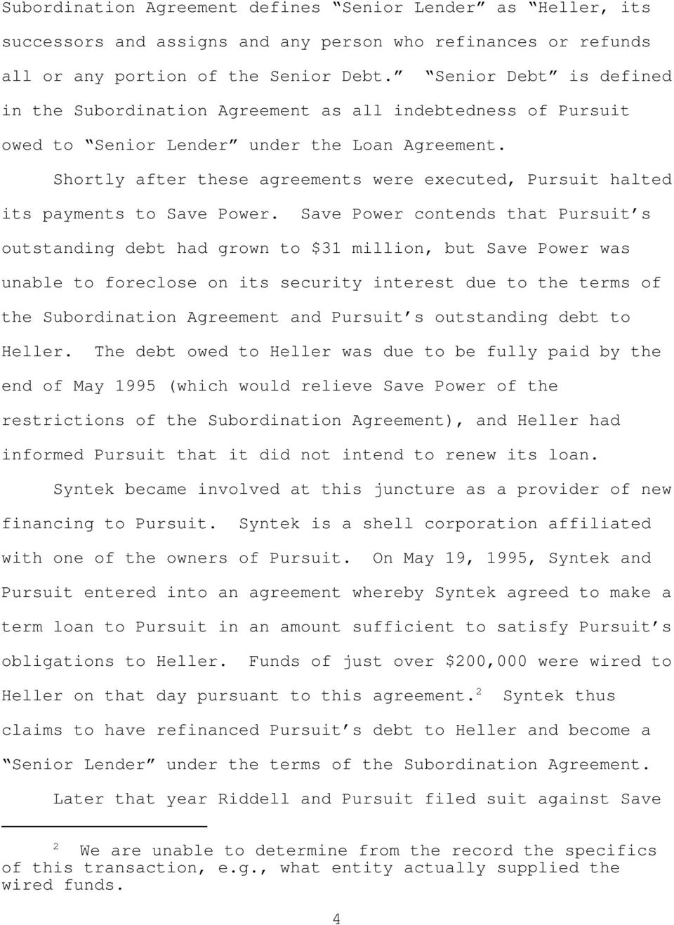 Shortly after these agreements were executed, Pursuit halted its payments to Save Power.