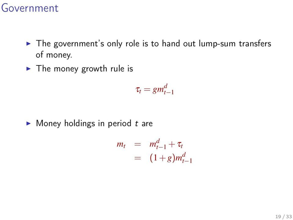 The money growth rule is τ t = gm d t 1 Money