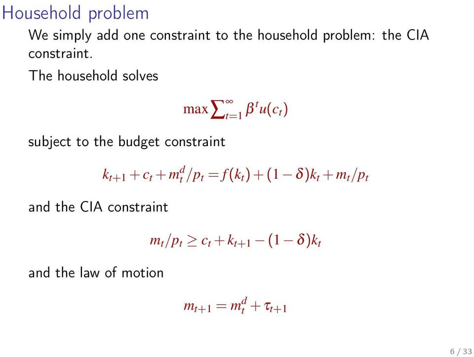 The household solves subject to the budget constraint max t=1 β t u(c t ) and the