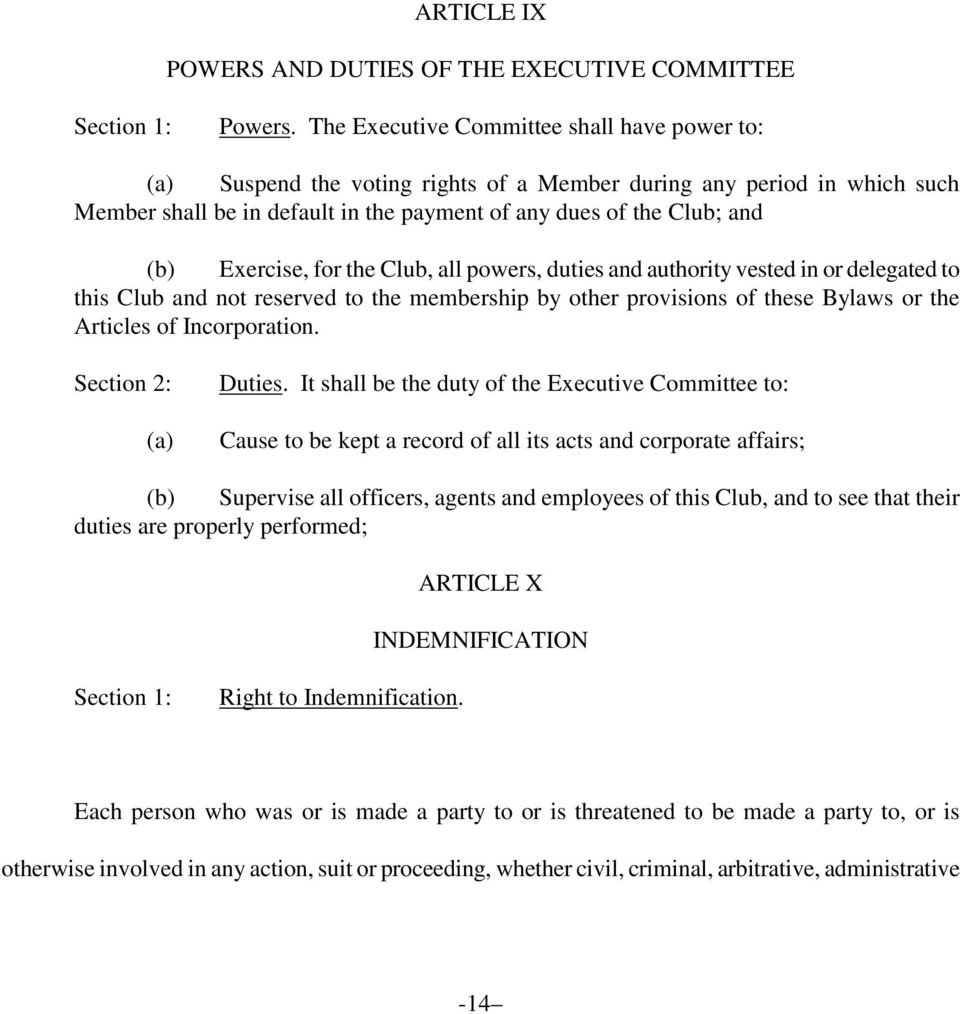 Exercise, for the Club, all powers, duties and authority vested in or delegated to this Club and not reserved to the membership by other provisions of these Bylaws or the Articles of Incorporation.