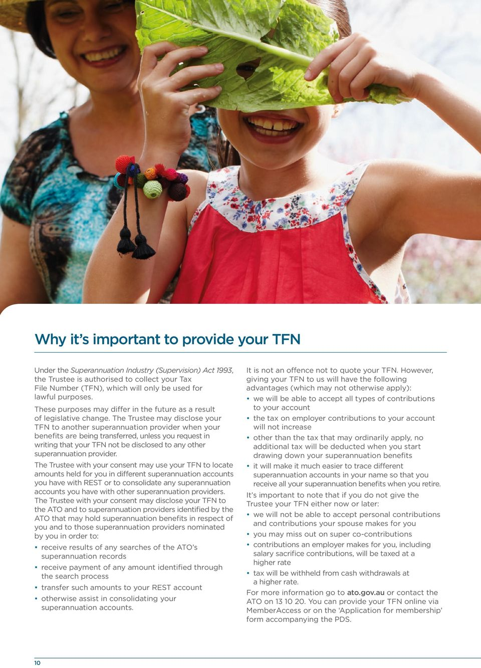 The Trustee may disclose your TFN to another superannuation provider when your benefits are being transferred, unless you request in writing that your TFN not be disclosed to any other superannuation