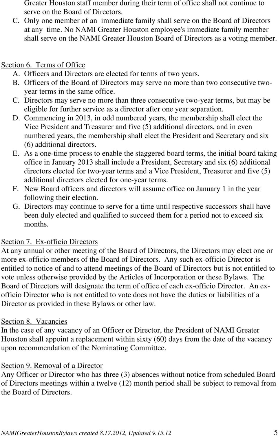 No NAMI Greater Houston employee's immediate family member shall serve on the NAMI Greater Houston Board of Directors as a voting member. Section 6. Terms of Office A.