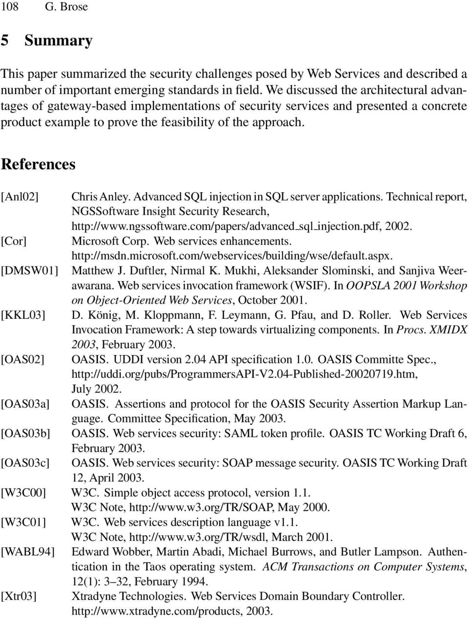 References [Anl02] Chris Anley. Advanced SQL injection in SQL server applications. Technical report, NGSSoftware Insight Security Research, http://www.ngssoftware.com/papers/advanced sql injection.