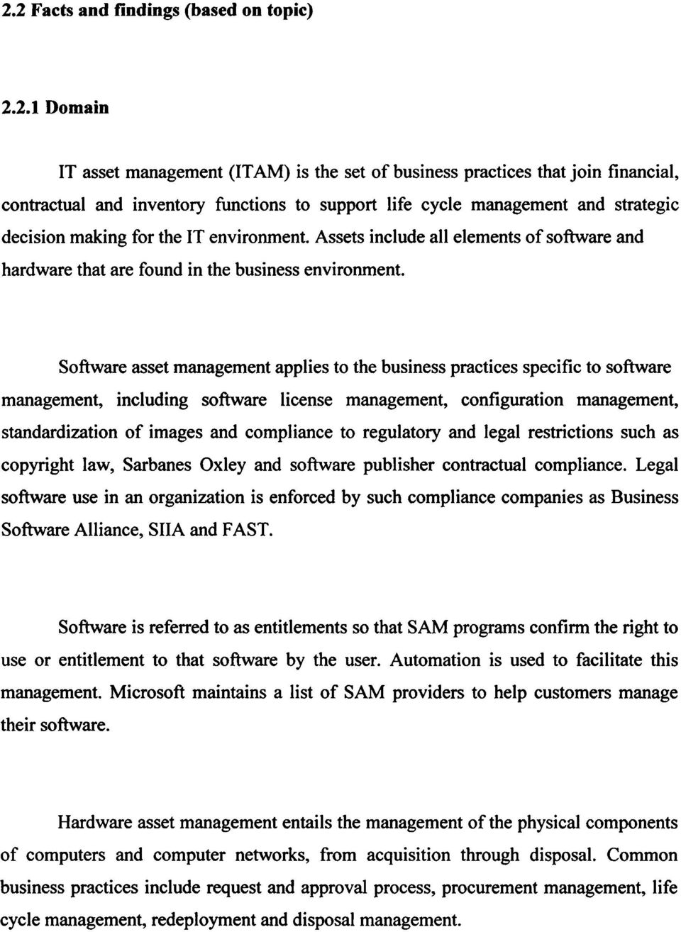 Software asset management applies to the business practices specific to software management, including software license management, configuration management, standardization of images and compliance