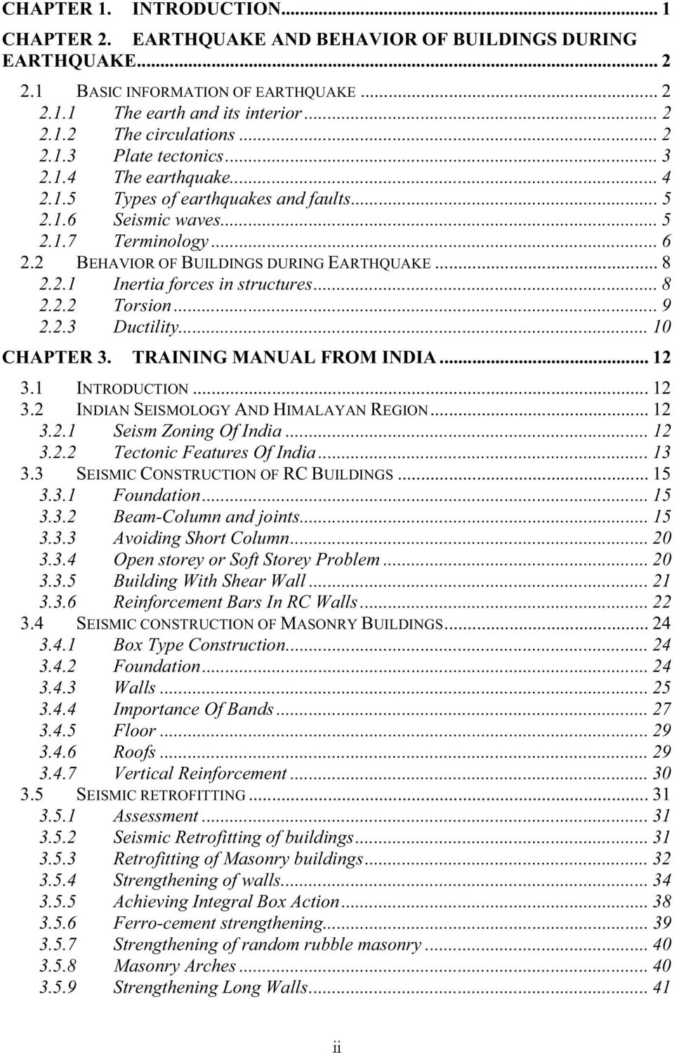 2.1 Inertia forces in structures... 8 2.2.2 Torsion... 9 2.2.3 Ductility... 10 CHAPTER 3. TRAINING MANUAL FROM INDIA... 12 3.1 INTRODUCTION... 12 3.2 INDIAN SEISMOLOGY AND HIMALAYAN REGION... 12 3.2.1 Seism Zoning Of India.