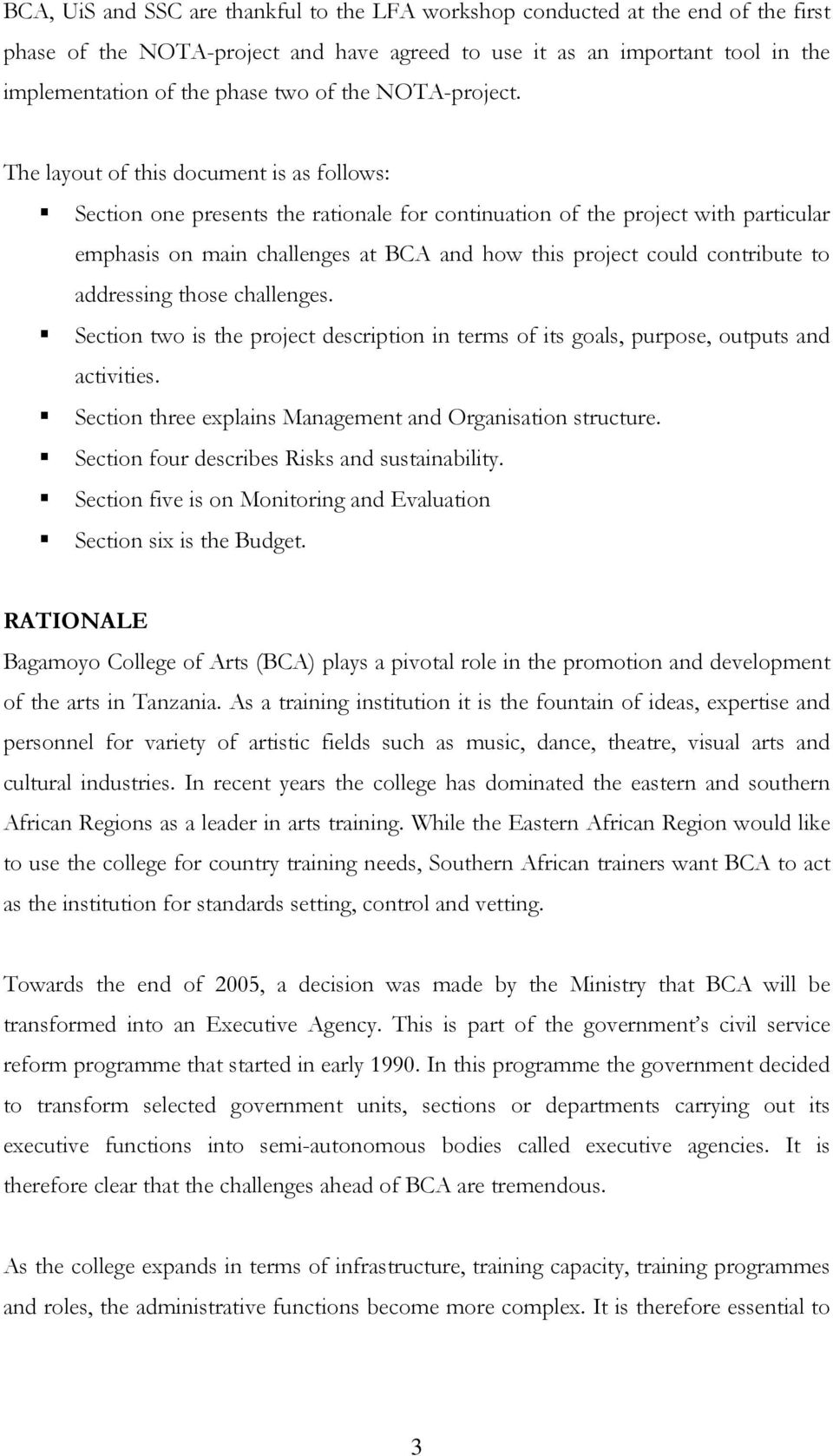 The layout of this document is as follows: Section one presents the rationale for continuation of the project with particular emphasis on main challenges at BCA and how this project could contribute