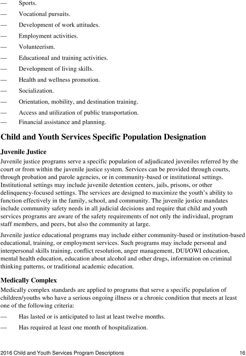 Child and Youth Services Specific Population Designation Juvenile Justice Juvenile justice programs serve a specific population of adjudicated juveniles referred by the court or from within the