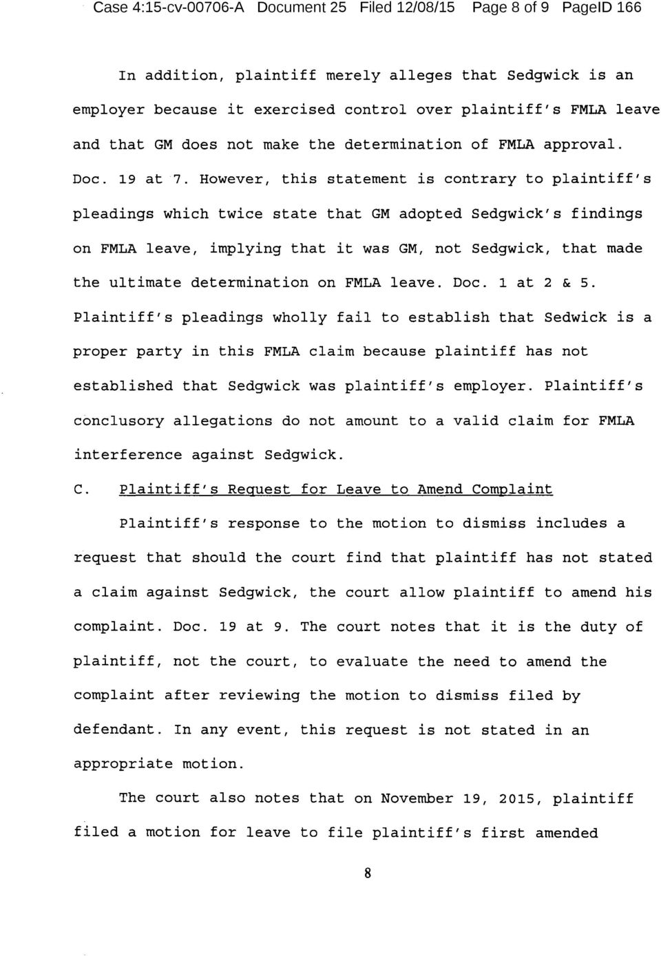However, this statement is contrary to plaintiff's pleadings which twice state that GM adopted Sedgwick's findings on FMLA leave, implying that it was GM, not Sedgwick, that made the ultimate