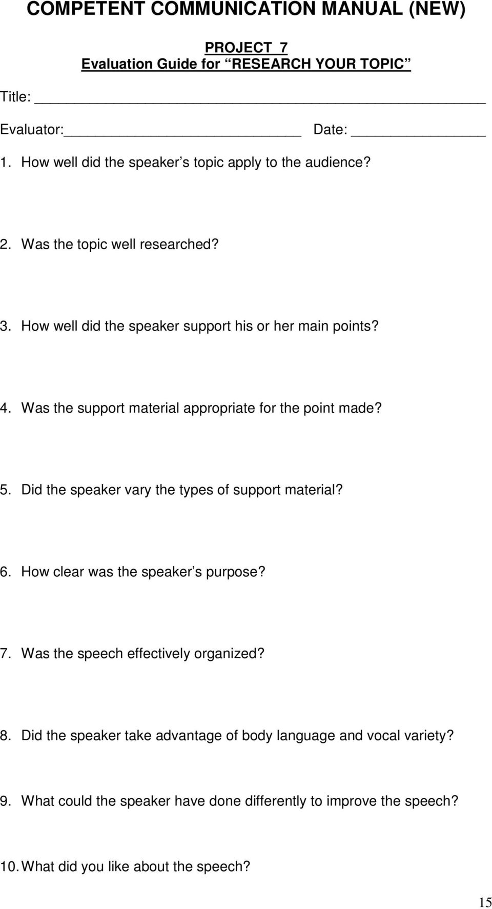 5. Did the speaker vary the types of support material? 6. How clear was the speaker s purpose? 7. Was the speech effectively organized? 8.