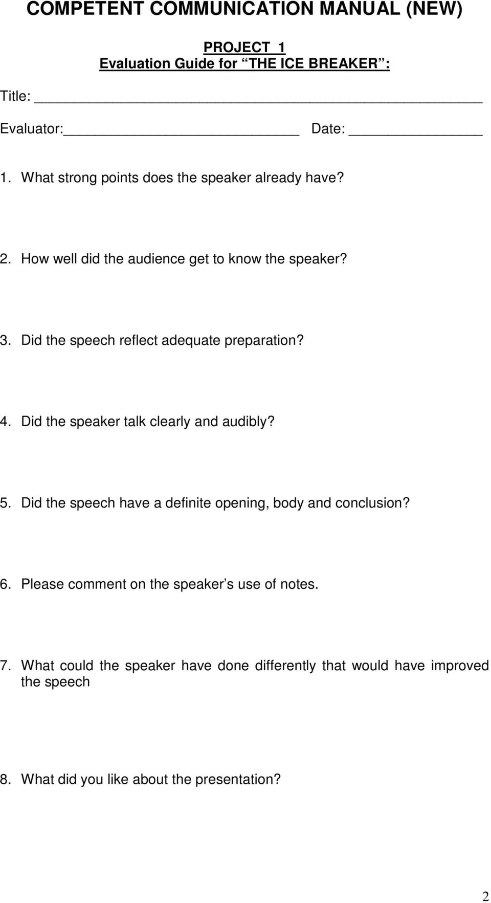 Did the speaker talk clearly and audibly? 5. Did the speech have a definite opening, body and conclusion? 6.