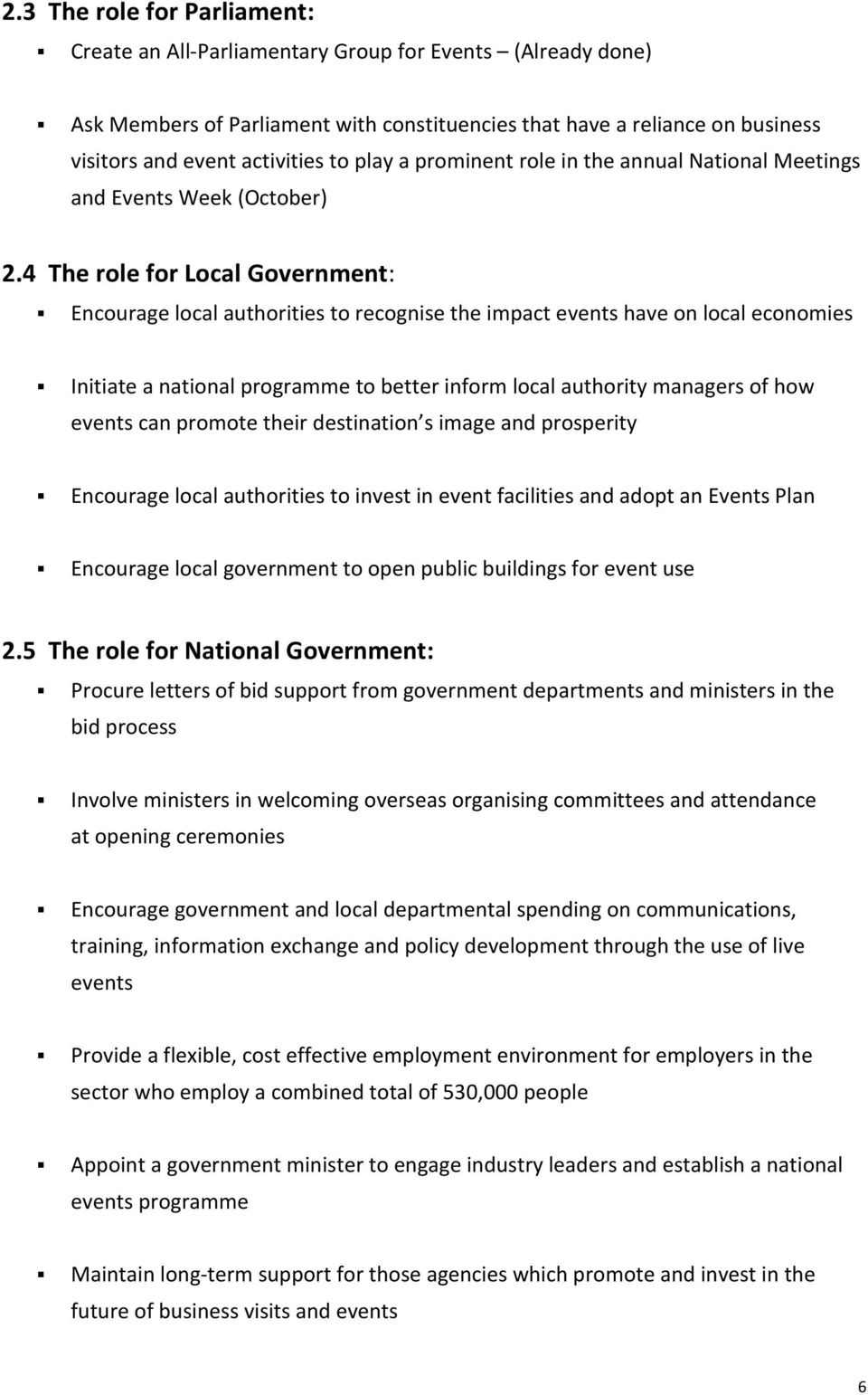 4 The role for Local Government: Encourage local authorities to recognise the impact events have on local economies Initiate a national programme to better inform local authority managers of how