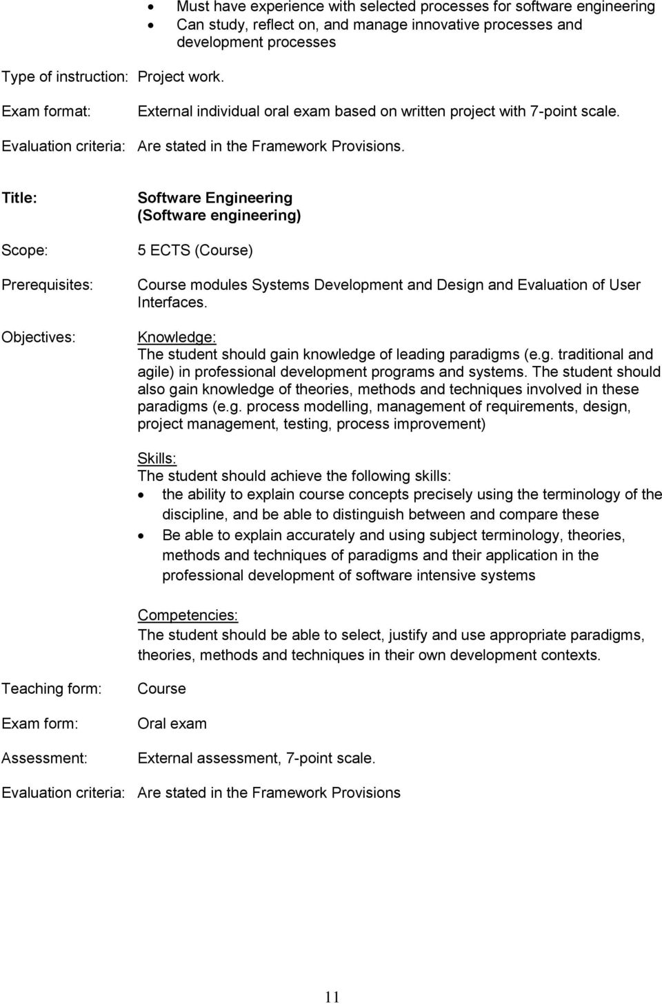 . Title: Objectives: Software Engineering (Software engineering) 5 ECTS (Course) Course modules Systems Development and Design and Evaluation of User Interfaces.