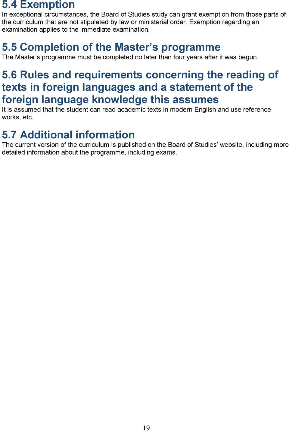 5.6 Rules and requirements concerning the reading of texts in foreign languages and a statement of the foreign language knowledge this assumes It is assumed that the student can read academic texts