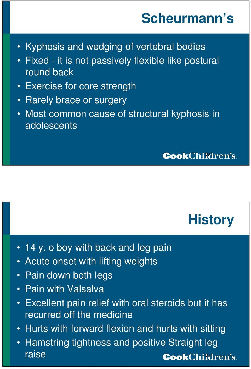 o boy with back and leg pain Acute onset with lifting weights Pain down both legs Pain with Valsalva Excellent pain relief with
