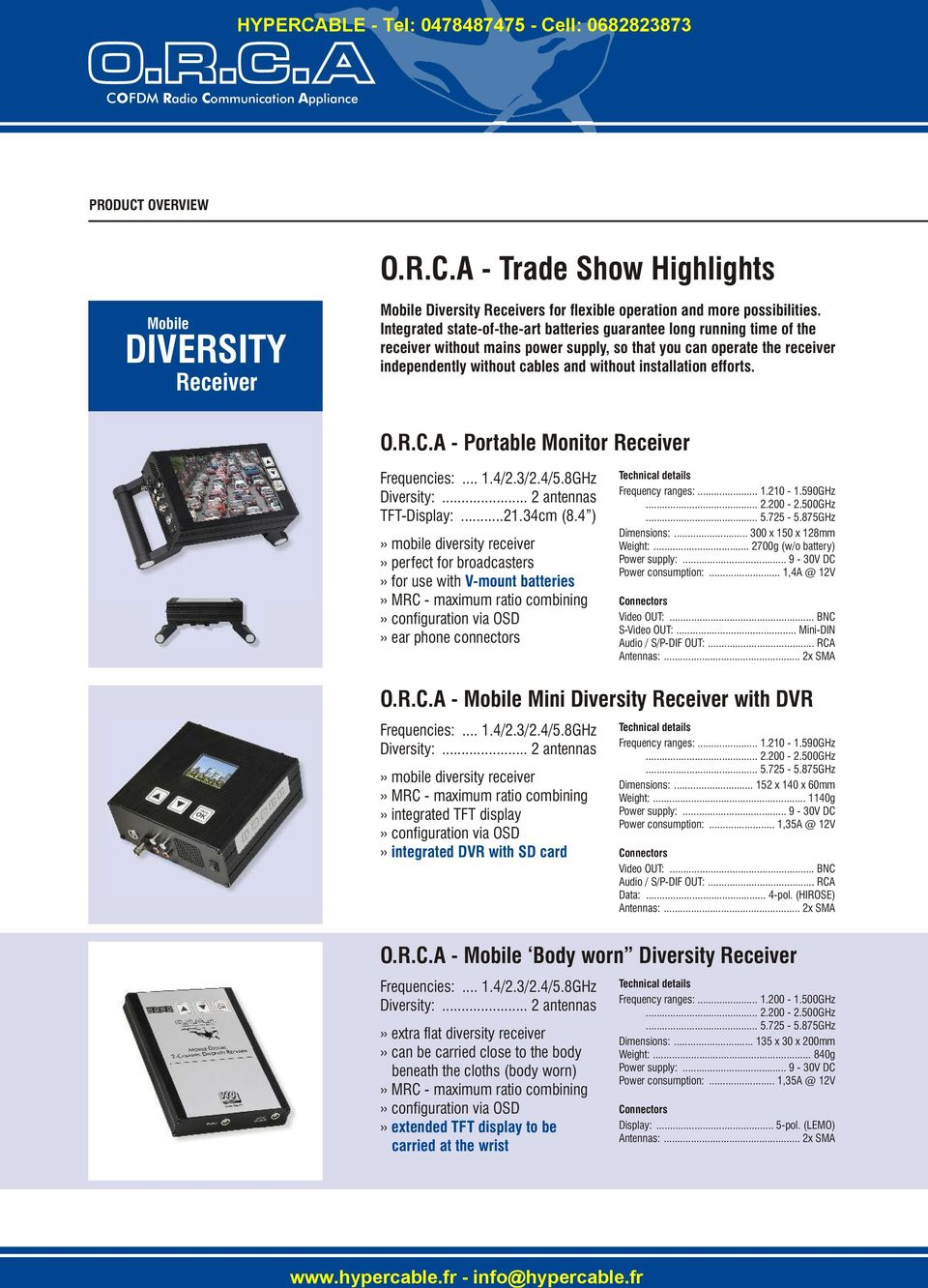 installation efforts. O.R.C.A - Portable Monitor Receiver Frequencies:... 1.4/2.3/2.4/5.8GHz Diversity:... 2 antennas TFT-Display:...21.34cm (8.
