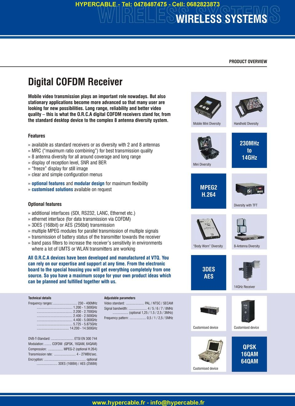 A digital COFDM receivers stand for, from the standard desktop device to the complex 8 antenna diversity system.