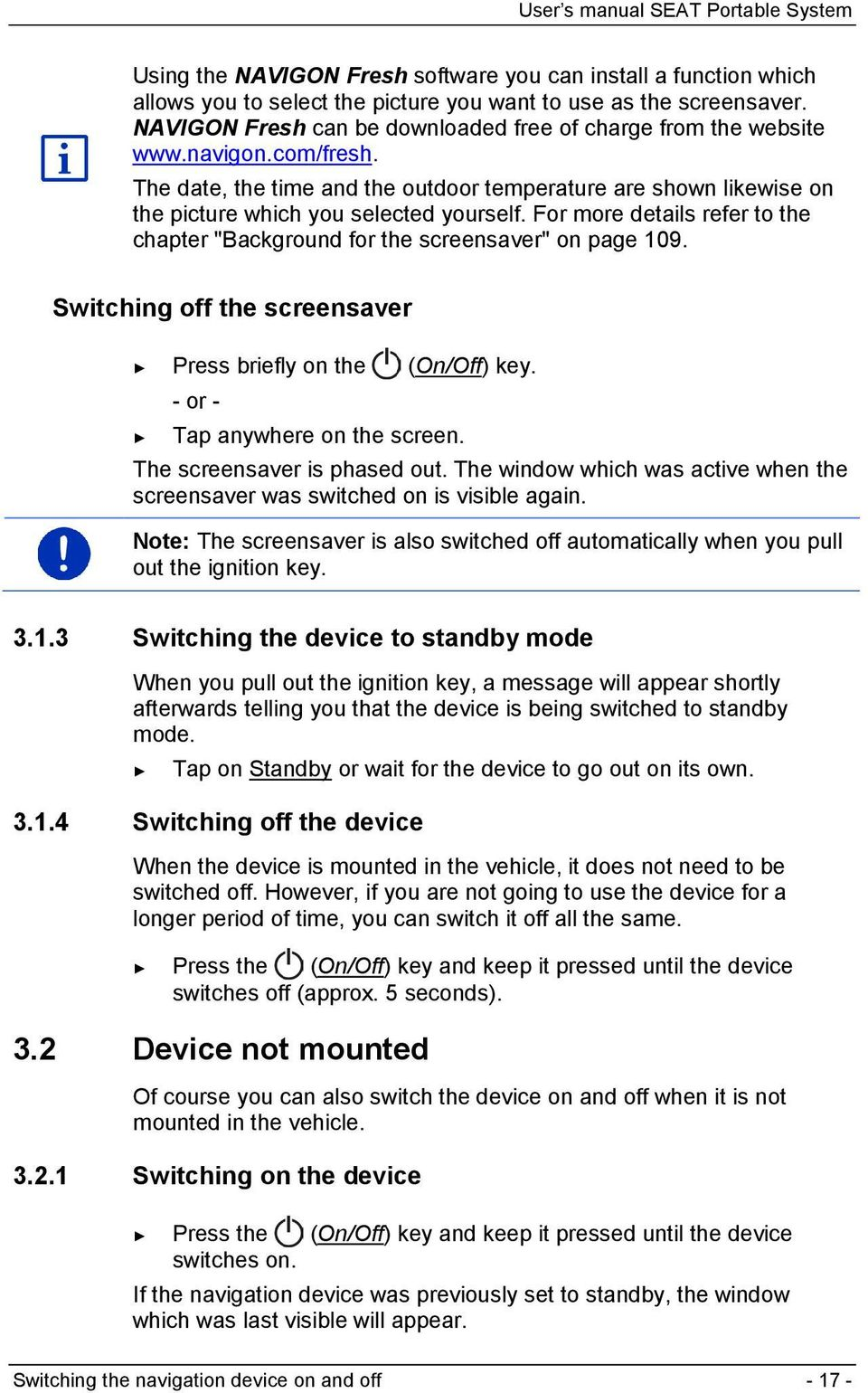 "For more details refer to the chapter ""Background for the screensaver"" on page 109. Switching off the screensaver Press briefly on the (On/Off) key. - or - Tap anywhere on the screen."