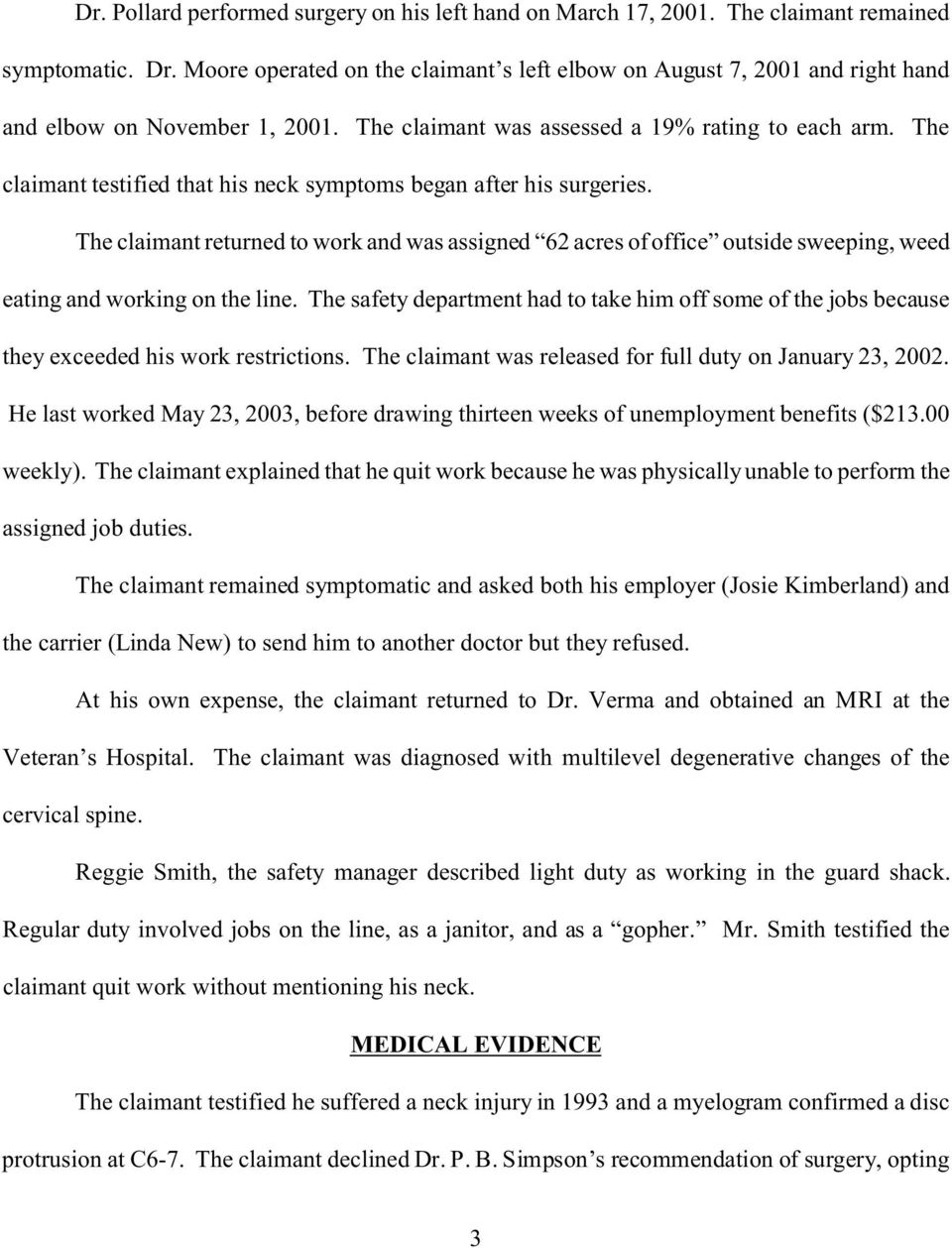 The claimant testified that his neck symptoms began after his surgeries. The claimant returned to work and was assigned 62 acres of office outside sweeping, weed eating and working on the line.