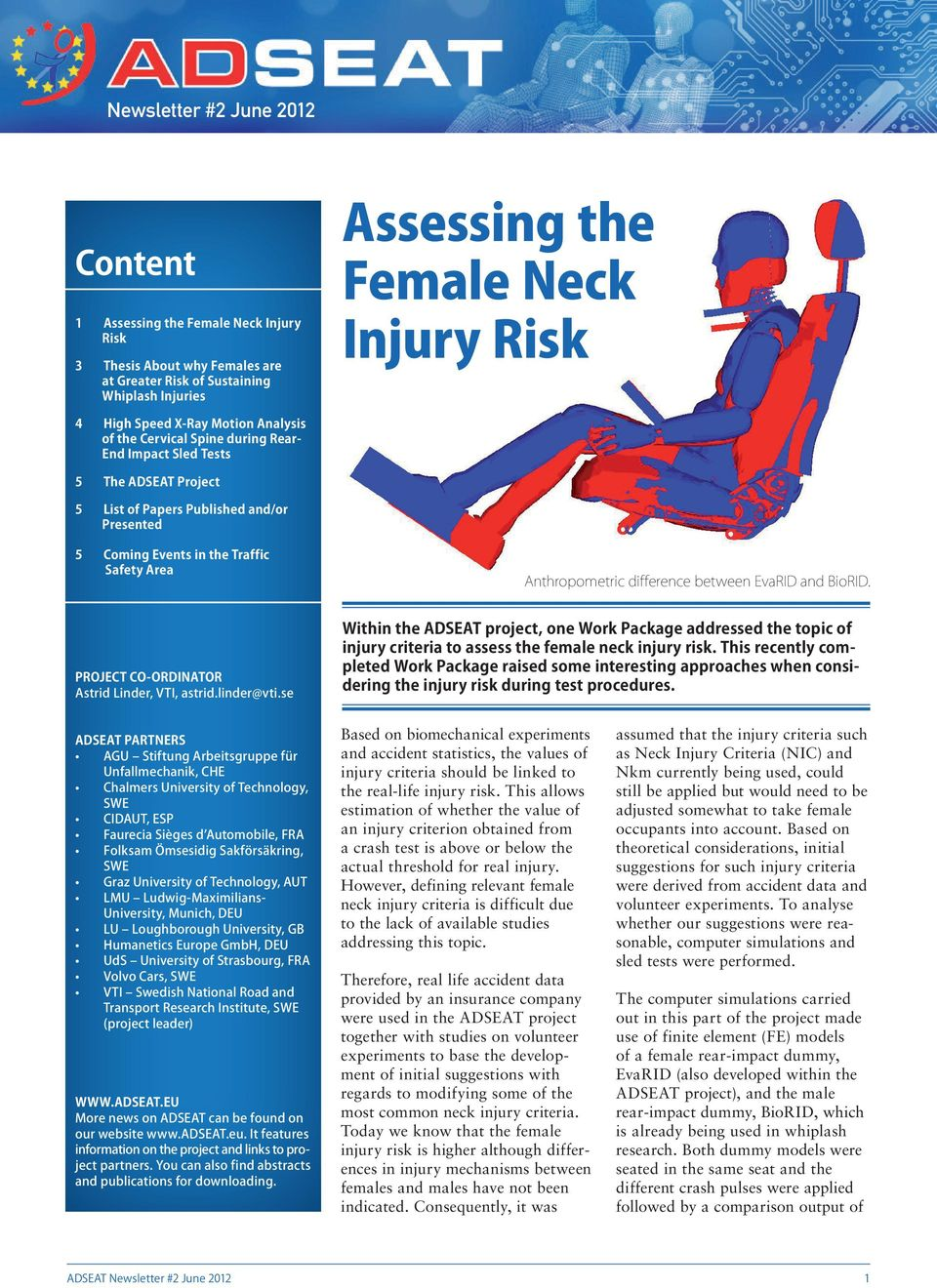 EvaRID and BioRID. PROJECT CO-ORDINATOR Within the ADSEAT project, one Work Package addressed the topic of injury criteria to assess the female neck injury risk.