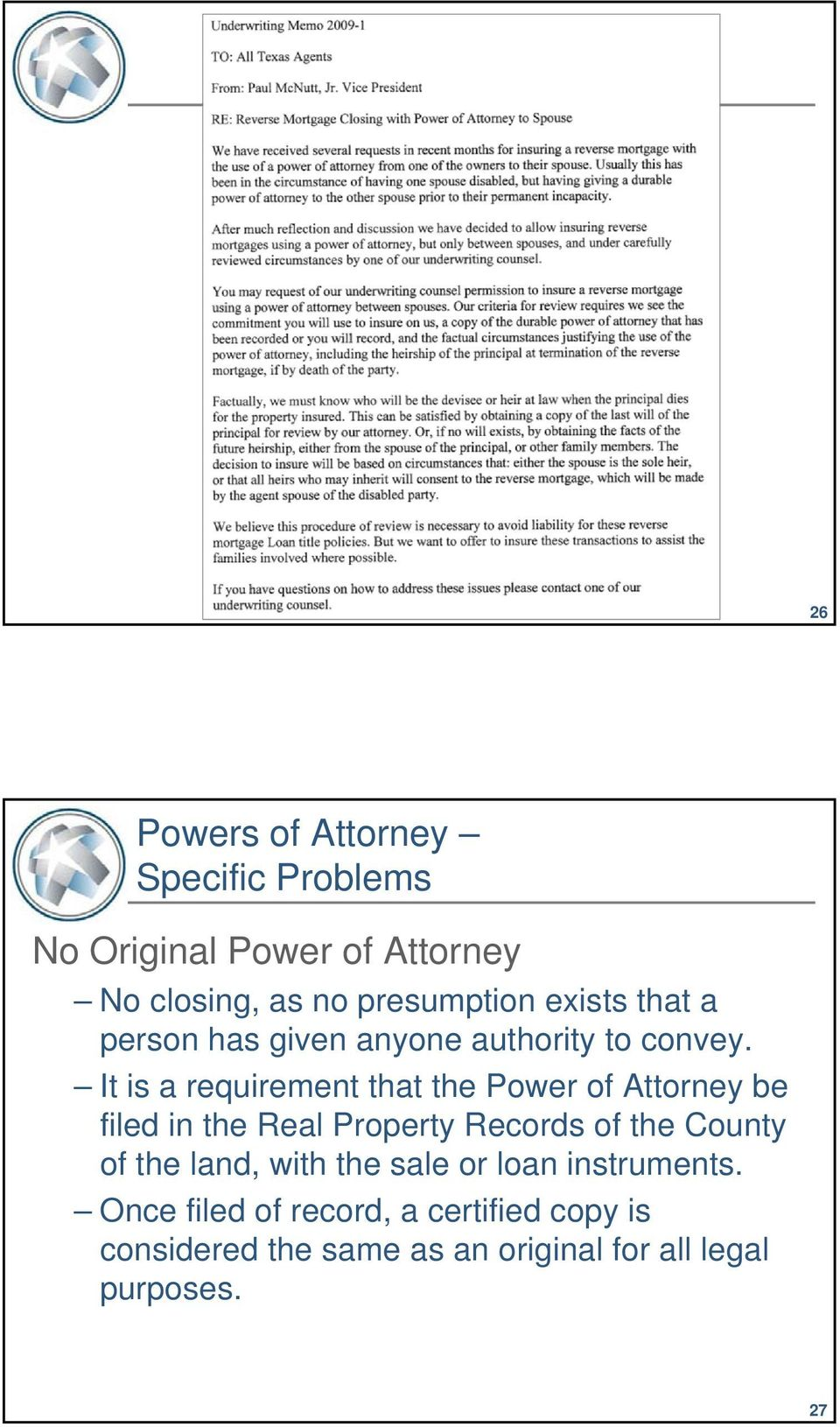 It is a requirement that the Power of Attorney be filed in the Real Property Records of the County of
