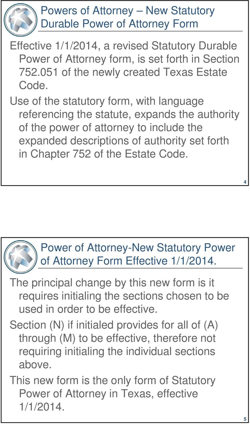 Use of the statutory form, with language referencing the statute, expands the authority of the power of attorney to include the expanded descriptions of authority set forth in Chapter 752 of the