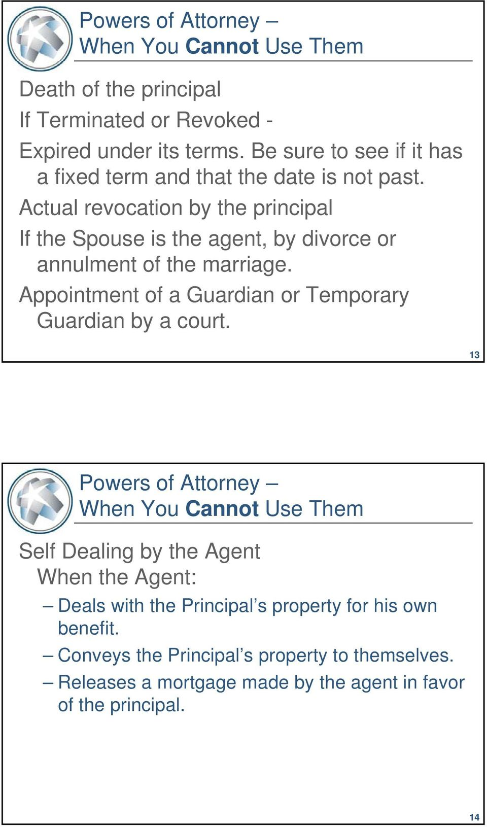 Actual revocation by the principal If the Spouse is the agent, by divorce or annulment of the marriage.