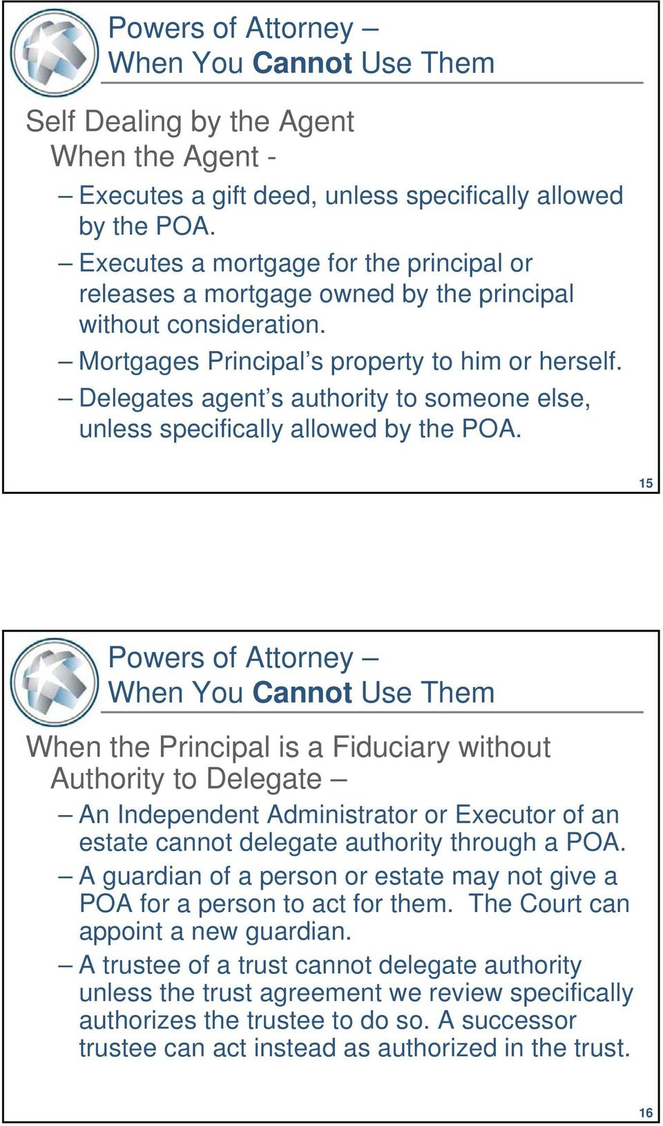 Delegates agent s authority to someone else, unless specifically allowed by the POA.