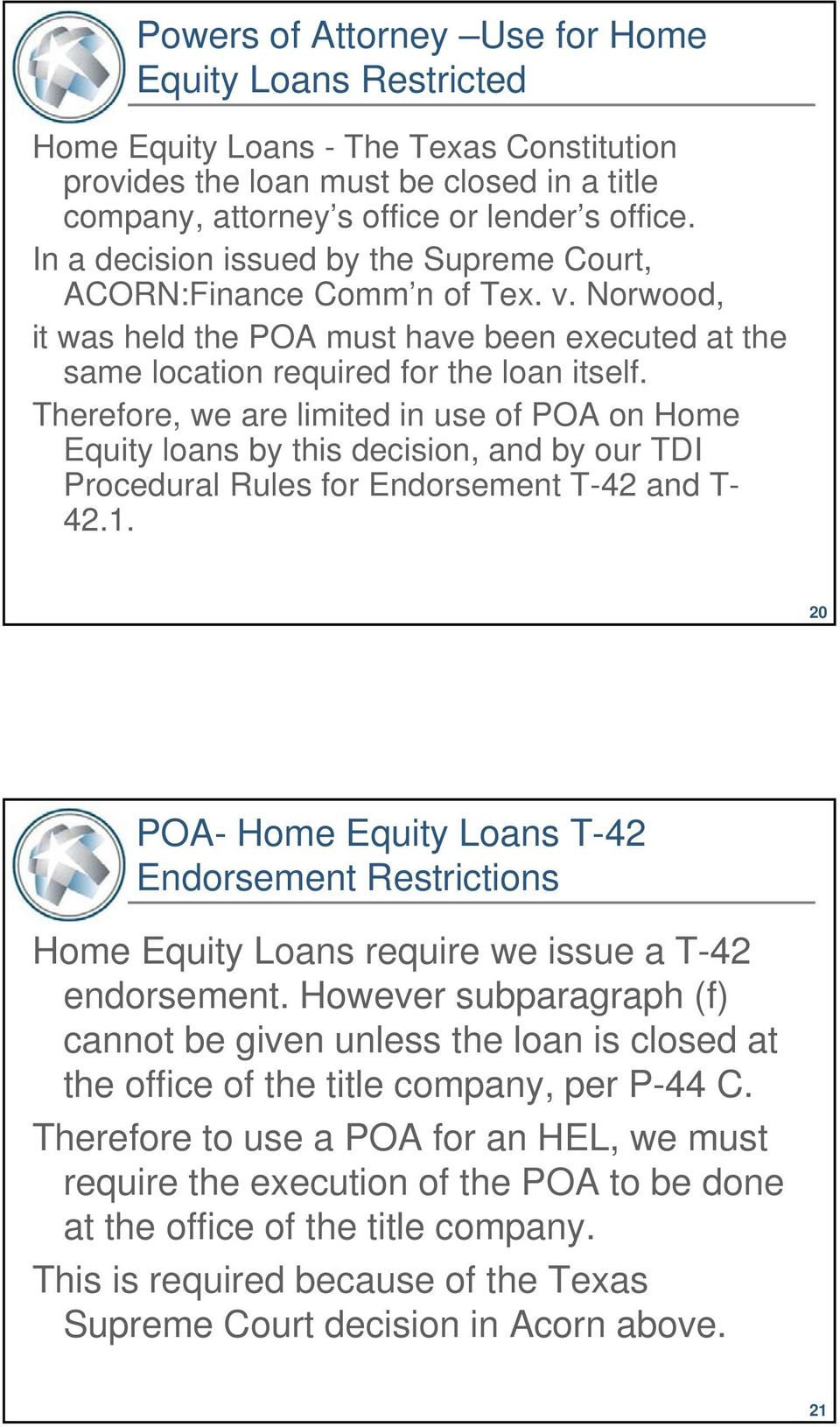Therefore, we are limited in use of POA on Home Equity loans by this decision, and by our TDI Procedural Rules for Endorsement T-42 and T- 42.1.