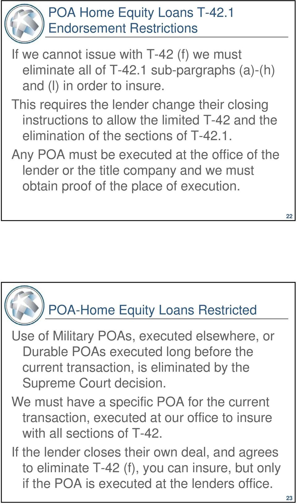 Any POA must be executed at the office of the lender or the title company and we must obtain proof of the place of execution.