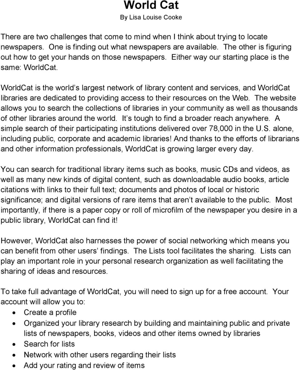 WorldCat is the world s largest network of library content and services, and WorldCat libraries are dedicated to providing access to their resources on the Web.